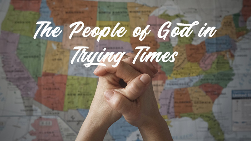 The People of God in Trying Times